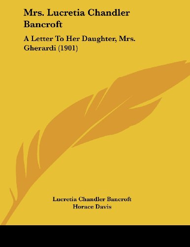 Mrs. Lucretia Chandler Bancroft: A Letter to Her Daughter, Mrs. Gherardi (1901)
