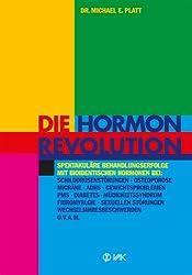 Die Hormonrevolution: Spektakuläre Behandlungserfolge bei Schilddrüsenstörungen, Migräne, Osteoporose, Wochenbettdepressionen, ADHS, Gewichtsproblemen, ... Diabetes u.v.a.m. (German Edition)