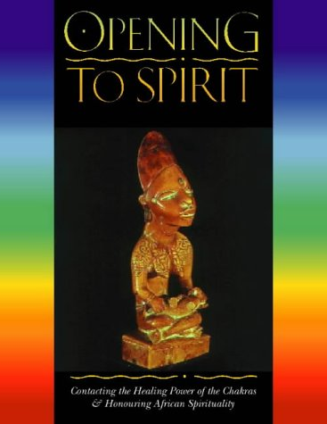 Opening to Spirit : Contacting the Healing Power of the Chakras and Honouring African Spirituality