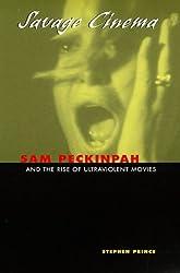 Savage Cinema: Sam Peckinpah and the Rise of Ultraviolent Movies