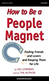 Leil Lowndes How to Be a People Magnet: Finding Friends and Lovers and Keeping Them for Life