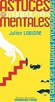 Astuces et manipulations mentales : Le Guide Des Illusions Psychologiques