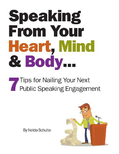 Speaking From Your Heart, Mind & Body...: 7 Tips for Nailing Your Next Public Speaking Engagement