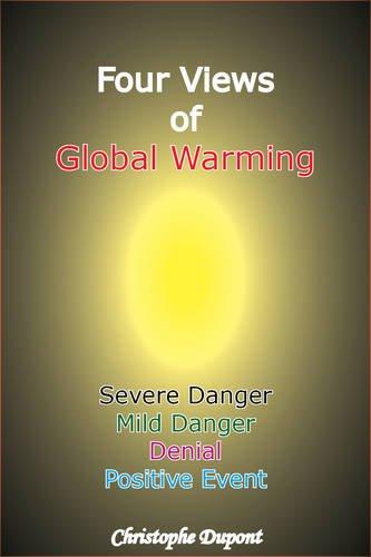 Four Views of Global Warming: Severe Danger, Mild Danger, Denial, Positive Event