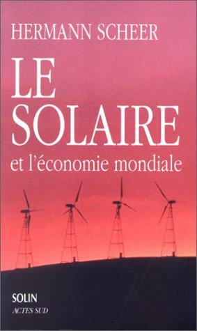 Le solaire et l'économie mondiale. Stratégie pour des temps modernes écologiques