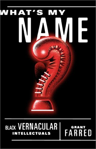 What's My Name?: Black Vernacular Intellectuals
