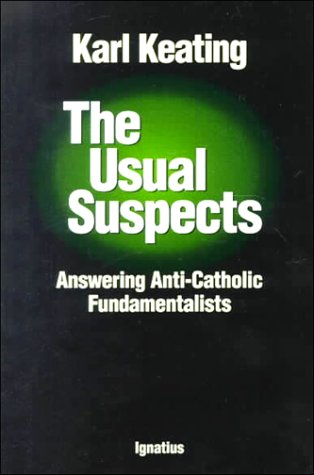 The Usual Suspects: Answering Anti-Catholic Fundamentalists, Karl Keating