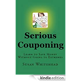 Serious Couponing (Learn to Save Money Without Going to Extreme)