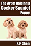 The Art of Raising a Cocker Spaniel Puppy