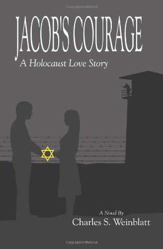 Jacob's Courage: A Holocaust Love Story: Charles S. Weinblatt: 9789657344248: Amazon.com: Books