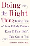 img - for Doing the Right Thing: Taking Care of Your Elderly Parents, Even If They Didn't Take Care of You book / textbook / text book