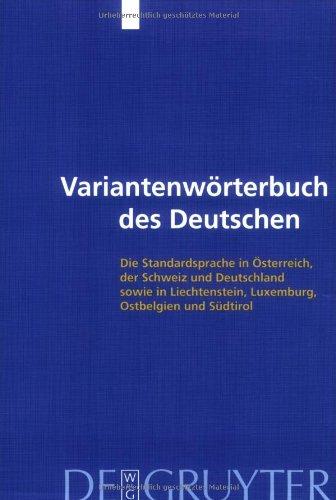 Variantenwörterbuch des Deutschen: Die Standardsprache in Oesterreich, Der Schweiz Und Deutschland Sowie in Liechtenstein, Luxemburg, Ostbelgien Und Suedtirol