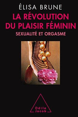 La révolution du plaisir féminin : Sexualité et orgasme