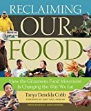 img - for Tanya Denckla Cobb: Reclaiming Our Food : How the Grassroots Food Movement Is Changing the Way We Eat (Paperback); 2011 Edition book / textbook / text book