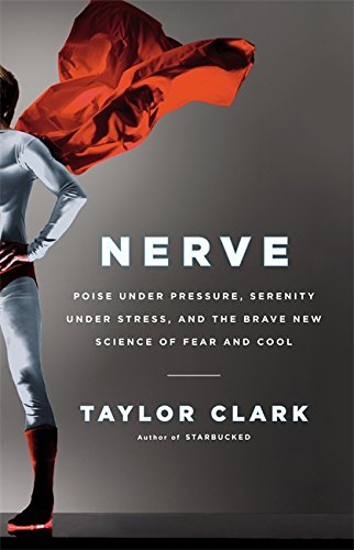 Nerve: Poise Under Pressure, Serenity Under Stress, and the Brave New Science of Fear and Cool (Nerve Poise Under Pressure compare prices)