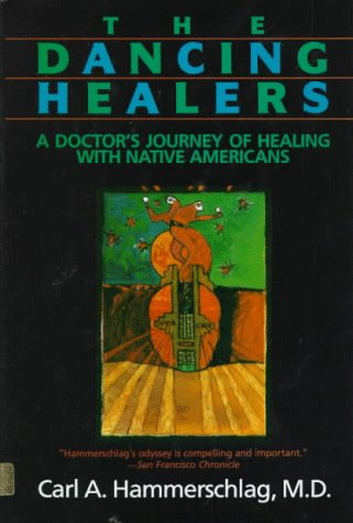 The dancing healers: A doctor's journey of healing with native Americans, Carl A Hammerschlag