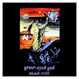 Steel Mill - Green Eyed God