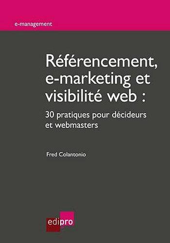 Référencement, e-marketing et visibilité web : 30 pratiques pour décideurs et webmasters