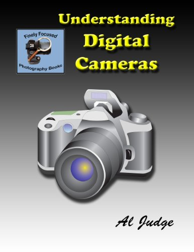Understanding Digital Cameras: An Illustrated Guidebook (Finely Focused Photography Books)