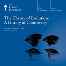The Theory of Evolution: A History of Controversy Lecture by  The Great Courses, Edward J. Larson Narrated by Professor Edward J. Larson