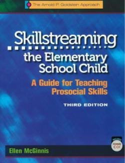 Skillstreaming the Elementary School Child: A Guide for Teaching Prosocial Skills/Program Forms, by Ellen McGinnis, Arnold P. Goldstein
