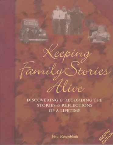 Keeping Family Stories Alive: Discovering and Recording the Stories and Reflections of a Lifetime