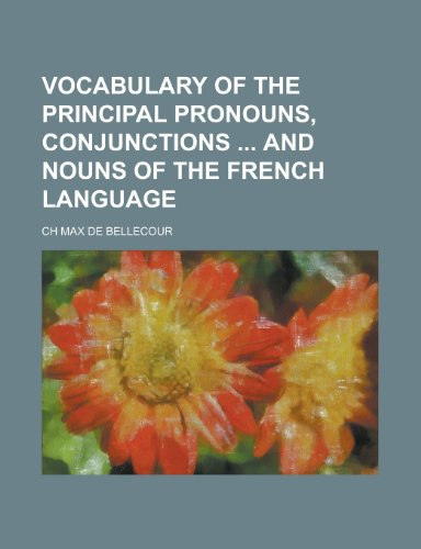 Vocabulary of the Principal Pronouns, Conjunctions and Nouns of the French Language