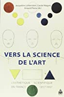 Vers la science de l'art : L'esthétique scientifique en France 1857-1937