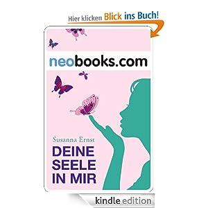 Neobooks - Deine Seele in mir: Wenn der Liebe EIN Leben nicht reicht