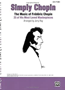 Simply Chopin The Music Of Frdric Chopin -- 25 Of His Piano Masterpieces from Alfred Publishing