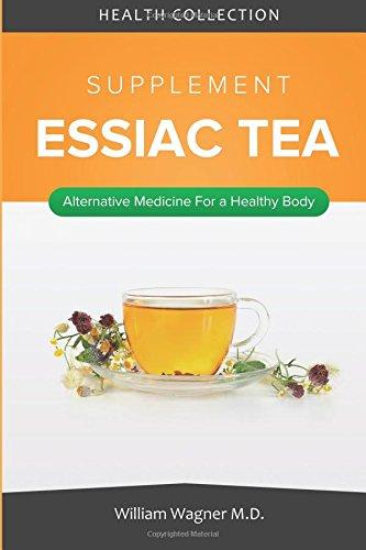 The Essiac Tea Supplement: Alternative Medicine for a Healthy Body