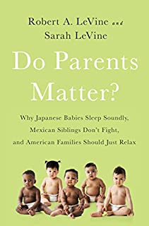 Book Cover: Do Parents Matter?: Why Japanese Babies Sleep Soundly, Mexican Siblings Don't Fight, and American Families Should Just Relax