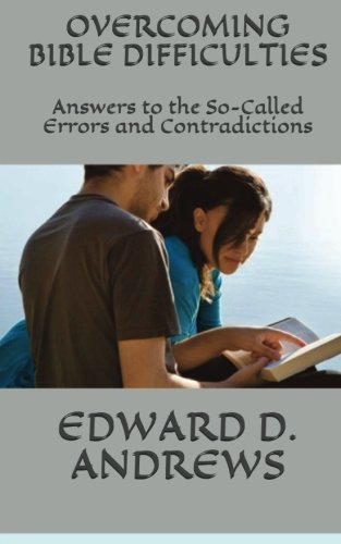 Overcoming Bible Difficulties: Answers to the So-Called Errors and Contradictions PDF
