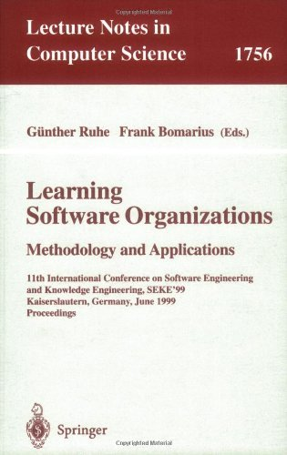 Learning Software Organizations. Methodology and Applications: 11th International Conference on Software Engineering and Knowledge Engineering, SEKE'99 ... (Lecture Notes in Computer Science)