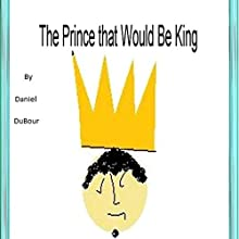 A Prince That Would Be King (       UNABRIDGED) by Daniel Allen DuBour Narrated by Charles D. Baker