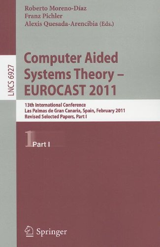 Computer Aided Systems Theory -- EUROCAST 2011: 13th International Conference, Las Palmas de Gran Canaria, Spain, February 6-11, 2011, Revised Selected Papers, Part I