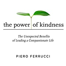 The Power of Kindness: The Unexpected Benefits of Leading a Compassionate Life Audiobook by Piero Ferrucci Narrated by Mitch Horowitz