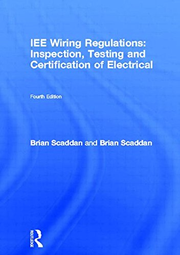 IEE Wiring Regulations: Inspection, Testing and Certification of Electrical, Fourth Edition