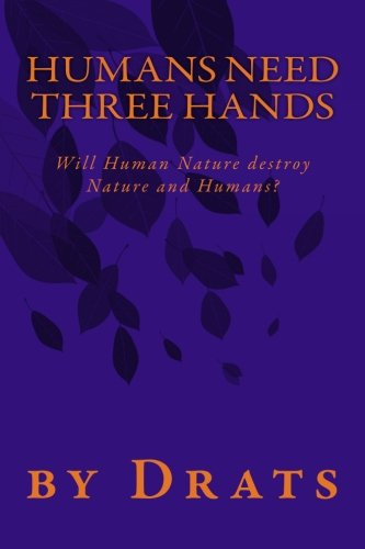 Humans Need Three Hands: Will Human Nature destroy Nature and Humans? PDF