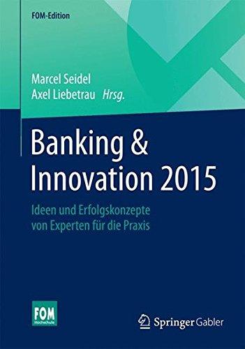 Banking & Innovation 2015: Ideen und Erfolgskonzepte von Experten für die Praxis (FOM-Edition)