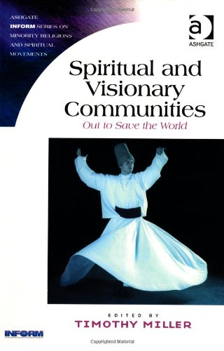 Spiritual and Visionary Communities: Out to Save the World (Ashgate Inform Series on Minority Religions and Spiritual Movements)