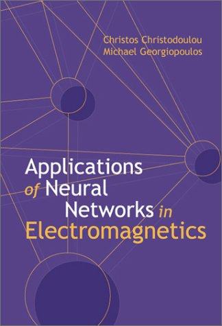 Applications Of Neural Networks In Electromagnetics (Artech House Antennas And Propagation Library)