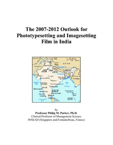 The 2007-2012 Outlook for Phototypesetting and Imagesetting Film in India