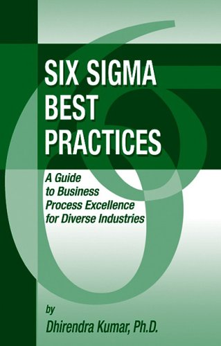 Six Sigma Best Practices: A Guide to Business Process Excellence for Diverse Industries