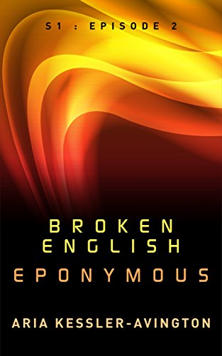 Book: Broken English - Eponymous - S1 - Episode 2 (. - be // episodes - .) by Aria Kessler-Avington