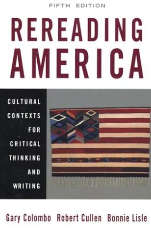 Rereading America: Cultural Contexts for Critical Thinking and Writing, Fifth Edition, Gary Colombo, Robert Cullen, Bonnie Lisle