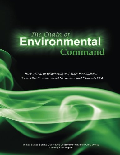 The Chain of Environmental Command: How a Club of Billionaires and Their Foundations Control the Environmental Movement and Obama's EPA PDF