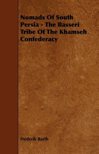 Nomads Of South Persia - The Basseri Tribe Of The Khamseh Confederacy