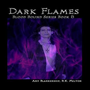 Dark Flames: Blood Bound, Book 6 | [Amy Blankenship, R. K. Melton]