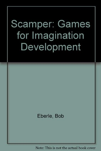 Scamper: Games for Imagination Development, by Bob Eberle